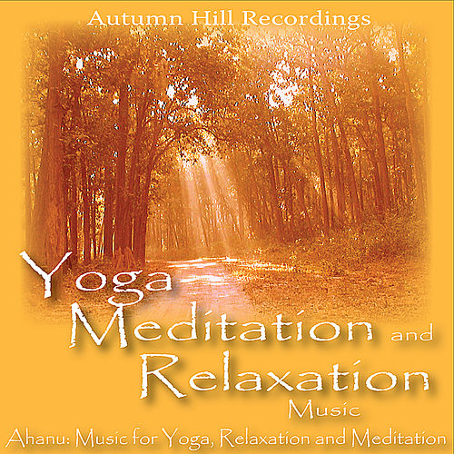 Play & Download Yoga, Meditation and Relaxation Music by Meditation and Relaxation Ahanu: Music for Yoga | Napster