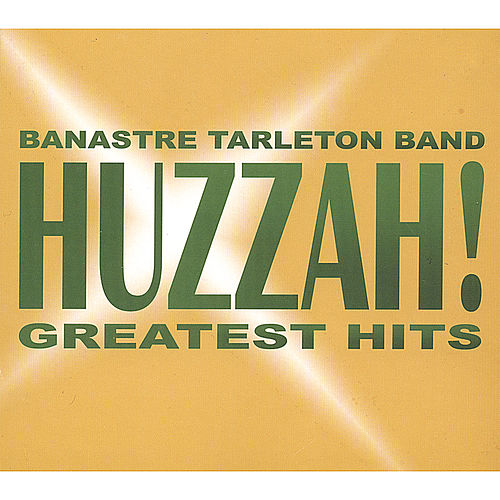 Play & Download Huzzah! Greatest Hits by Banastre Tarleton Band | Napster