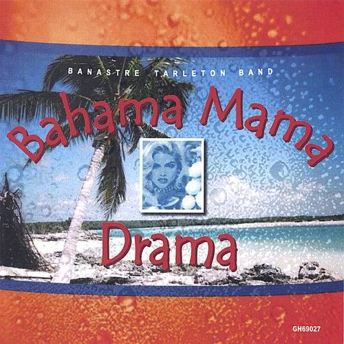 Play & Download Bahama Mama Drama by Banastre Tarleton Band | Napster