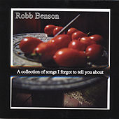 Play & Download A Collection of Songs I Forgot to Tell You About by Robb Benson | Napster