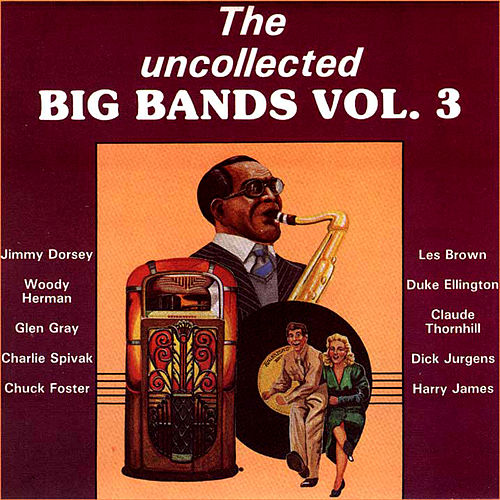 Play & Download The Uncollected Big Bands (Vol 3) by Various Artists | Napster