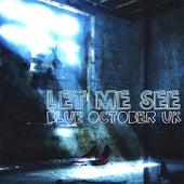 Let Me See by Blue October (UK)