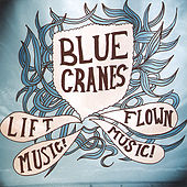 Lift Music! Flown Music! by Blue Cranes