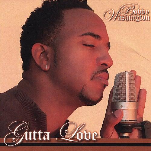 Gutta Love by Bobby Washington