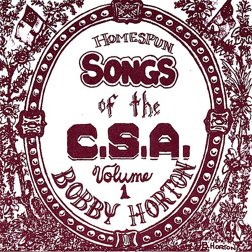 Homespun Songs of the C.S.A., Volume 1 by Bobby Horton