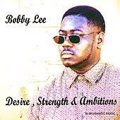Play & Download Desire,Strength & Ambitions (Re-Mastered) by Bobby Lee | Napster