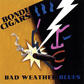 Play & Download Bad Weather Blues by Bondi Cigars | Napster