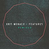 Play & Download Features Remixed - EP by Kris Menace | Napster