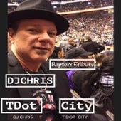 Play & Download T Dot City (Raptors Tribute) by DJ Chris   Napster