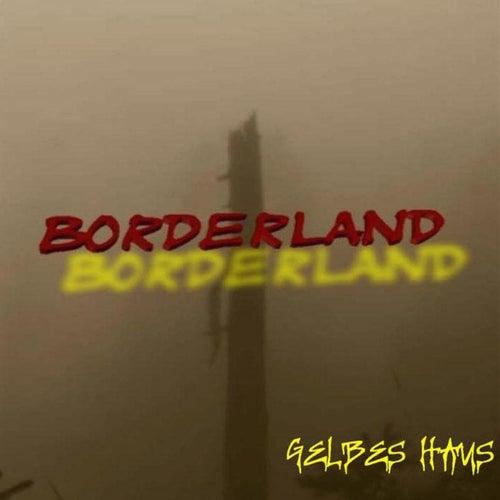 Borderland by Gelbes Haus