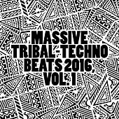 Play & Download Massive Tribal-Techno Beats 2016, Vol. 1 by Various Artists | Napster