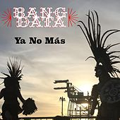 Play & Download Ya No Más by Bang Data  | Napster