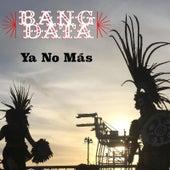Ya No Más by Bang Data