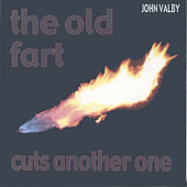 The Old Fart Cuts Another One by John Valby