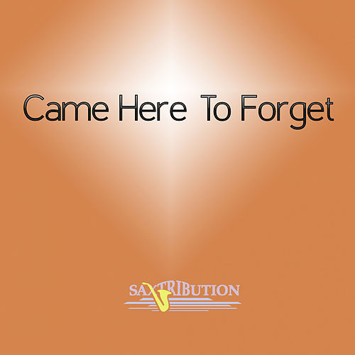 Came Here to Forget (Saxophone Cover) de Saxtribution