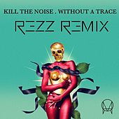 Without A Trace (feat. Stalking Gia) (Rezz Remix) by Kill The Noise
