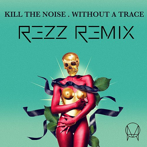 Play & Download Without A Trace (feat. Stalking Gia) (Rezz Remix) by Kill The Noise | Napster