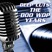 Deep Cuts: The Doo Wop Years by Various Artists