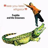 Play & Download See You Later Alligator by Freddie and the Dreamers | Napster