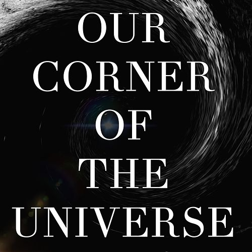 Our Corner of the Universe by k.s. Rhoads