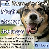 Play & Download Music for Car Journeys, 12 Hours Relaxing Dog Music Inc. Relaxing Piano, Soundscapes, Sleeping Frequencies and Anti-Anxiety Music by Relaxmydog | Napster