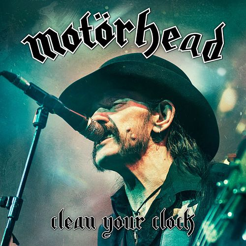 Play & Download Clean Your Clock (Live In Munich 2015) (Live In Munich 2015) by Motörhead | Napster