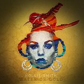 Play & Download Water or Gold by Hollie Smith | Napster