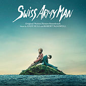 Play & Download Swiss Army Man (Original Motion Picture Soundtrack) by Robert Mcdowell | Napster