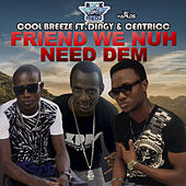 Friend We Nuh Need Dem - Single by Cool Breeze