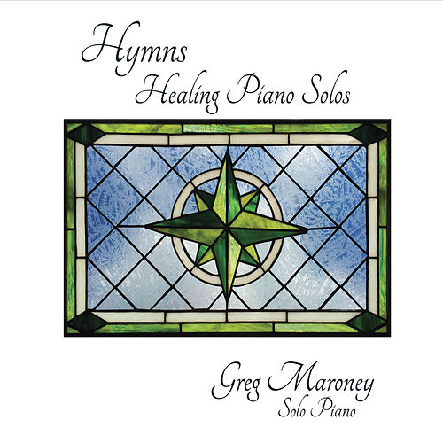 Hymns Healing Piano Solos by Greg Maroney