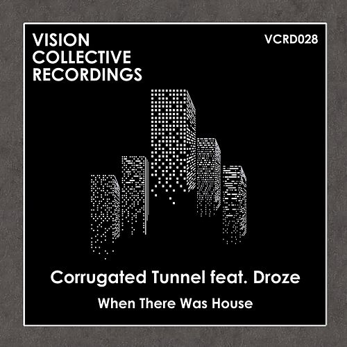 Play & Download When There Was House (feat. Droze) by Corrugated Tunnel | Napster