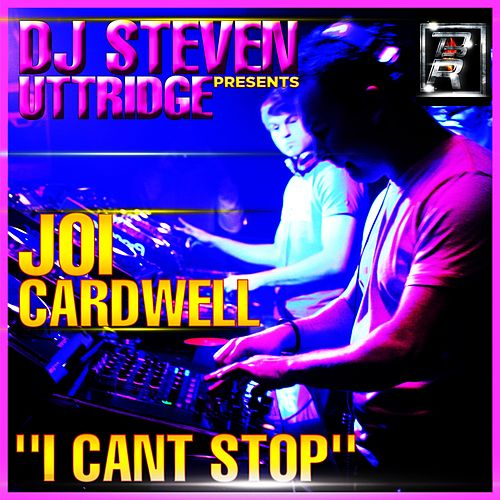 I Can't Stop (DJ Steven Uttridge Presents) by Joi Cardwell