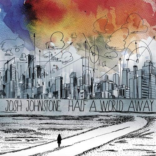 Half a World Away by Josh Johnstone