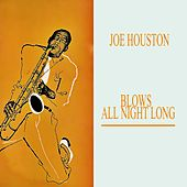 Blows All Night Long by Joe Houston