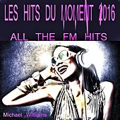 Play & Download Les Hits Du Moment 2016 (All the Fm Hits) by Michael Williams | Napster