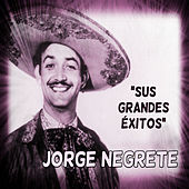 Play & Download Jorge Negrete - Sus Grandes Éxitos by Jorge Negrete | Napster
