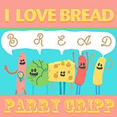 Play & Download I Love Bread by Parry Gripp | Napster