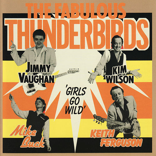 Play & Download Girls Go Wild by The Fabulous Thunderbirds | Napster
