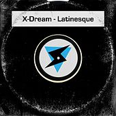 Play & Download Latinesque by X-Dream | Napster