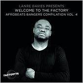 Play & Download Lanre Davies Presents: Welcome to the Factory Afrobeats Bangers, Vol. 4 by Various Artists | Napster
