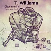 Clear My Mind by T. Williams