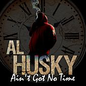 Ain't Got No Time by Al Husky