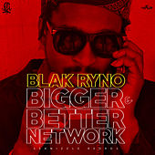 Play & Download Bigger & Better Network - Single by Blak Ryno | Napster
