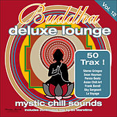 Play & Download Buddha Deluxe Lounge, Vol. 12 - Mystic Chill Sounds by Various Artists | Napster