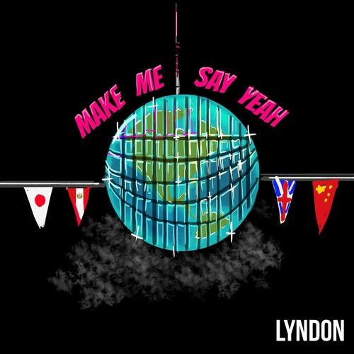 Make Me Say Yeah by Lyndon