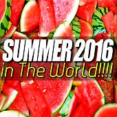 Play & Download Summer 2016 In The World!!!! - EP by Various Artists | Napster
