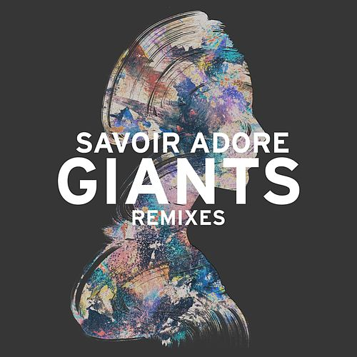 Play & Download Giants (Remixes) by Savoir Adore | Napster
