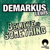 Play & Download Believe In Something by Demarkus Lewis | Napster