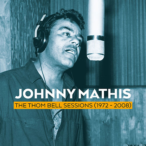The Thom Bell Sessions (1972 - 2008) by Johnny Mathis