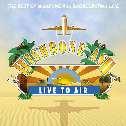 Play & Download Live To Air by Wishbone Ash | Napster